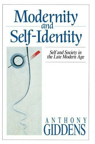 MODERNITY AND SELF-IDENTITY: SELF AND SOCIETY IN LATE By