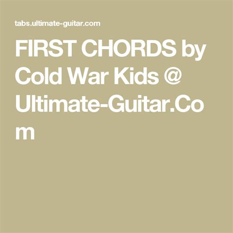 FIRST CHORDS by Cold War Kids @ Ultimate-Guitar